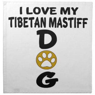 I Love My Tibetan Mastiff Dog Designs Napkin