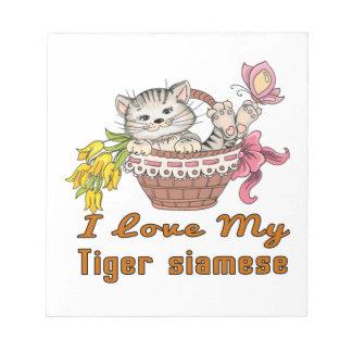 I Love My Tiger siamese Notepad