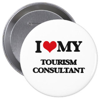 I love my Tourism Consultant 4 Inch Round Button