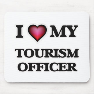 I love my Tourism Officer Mouse Pad
