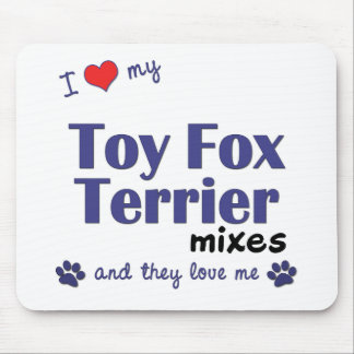 I Love My Toy Fox Terrier Mixes (Multiple Dogs) Mouse Pad