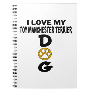 I Love My Toy Manchester Terrier Dog Designs Notebooks