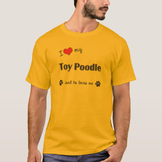 I Love My Toy Poodle (Male Dog) T-Shirt