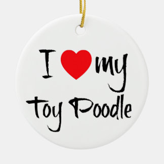 I Love My Toy Poodle Round Ceramic Ornament