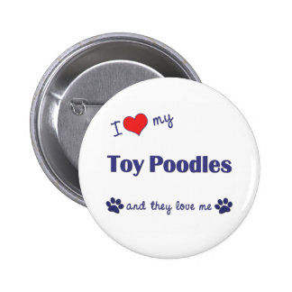 I Love My Toy Poodles (Multiple Dogs) 2 Inch Round Button