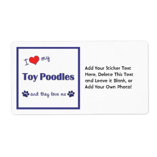 I Love My Toy Poodles Multiple Dogs Personalized Shipping Labels