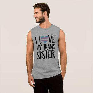 I Love My Trans Sister Sleeveless Shirt