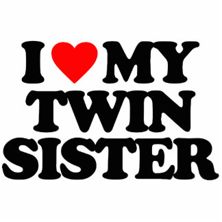 I LOVE MY TWIN SISTER ACRYLIC CUT OUT