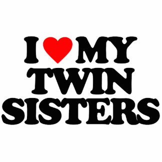 I LOVE MY TWIN SISTERS CUT OUT
