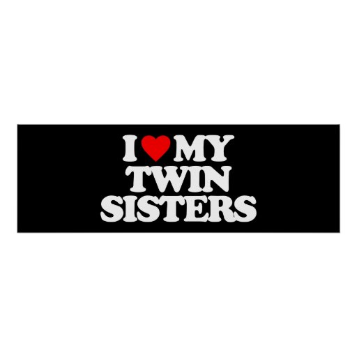 I LOVE MY TWIN SISTERS POSTERS