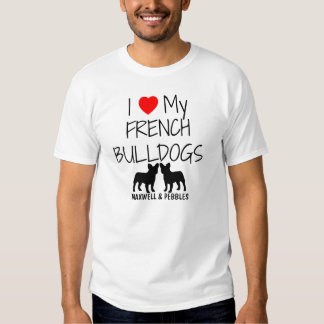 I Love My Two French Bulldogs T Shirt
