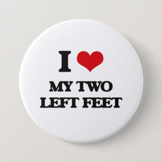 I love My Two Left Feet 3 Inch Round Button