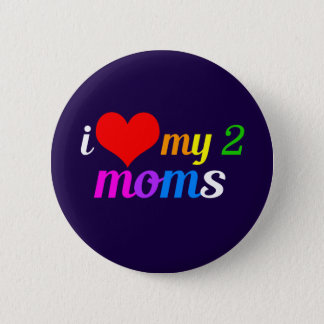 I Love My Two Moms 2 Inch Round Button