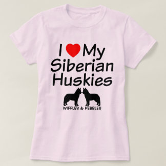 I Love My TWO Siberian Husky Dogs T-Shirt