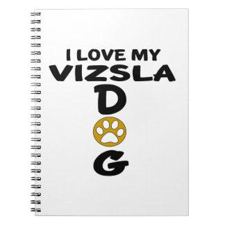 I Love My Vizsla Dog Designs Spiral Notebook
