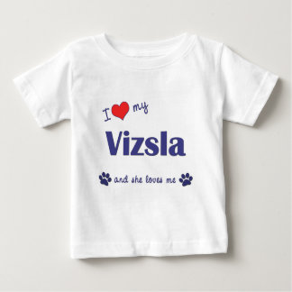I Love My Vizsla (Female Dog) Baby T-Shirt