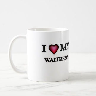 I love my Waitress Coffee Mug