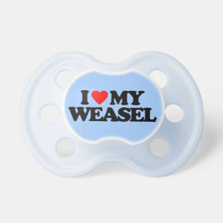 I LOVE MY WEASEL PACIFIERS