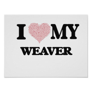 I love my Weaver (Heart Made from Words) Poster