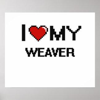 I love my Weaver Poster