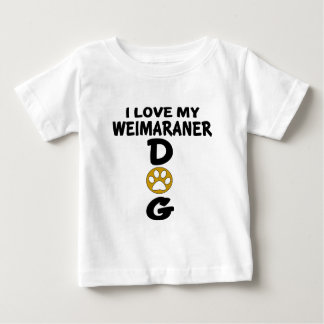 I Love My Weimaraner Dog Designs Baby T-Shirt