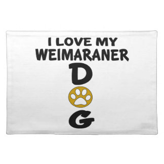 I Love My Weimaraner Dog Designs Placemat