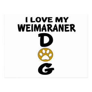I Love My Weimaraner Dog Designs Postcard