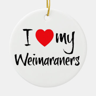 I Love My Weimaraners Ceramic Ornament
