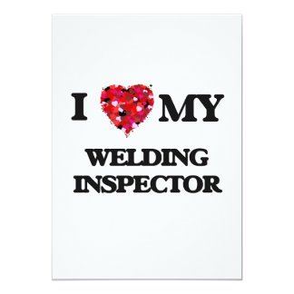 "I love my Welding Inspector 5"" X 7"" Invitation Card"