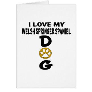 I Love My Welsh Springer Spaniel Dog Designs Card