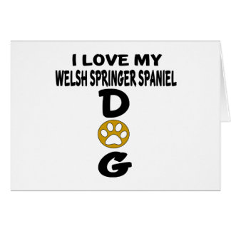 I Love My Welsh Springer Spaniel Dog Designs Card