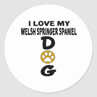 I Love My Welsh Springer Spaniel Dog Designs Classic Round Sticker