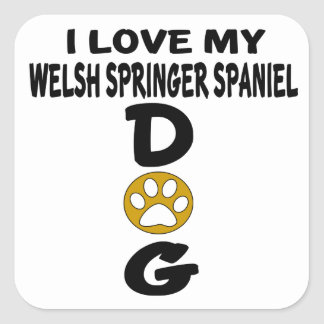 I Love My Welsh Springer Spaniel Dog Designs Square Sticker