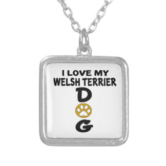 I Love My Welsh Terrier Dog Designs Silver Plated Necklace
