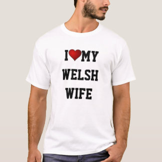 I Love My Welsh Wife T-Shirt
