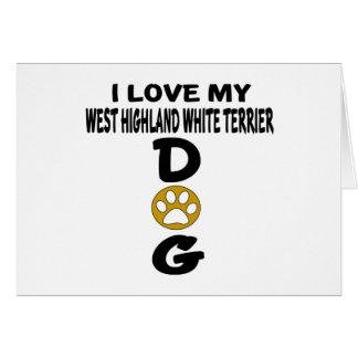 I Love My West Highland White Terrier Dog Designs Card