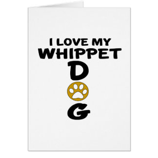 I Love My Whippet Dog Designs Card