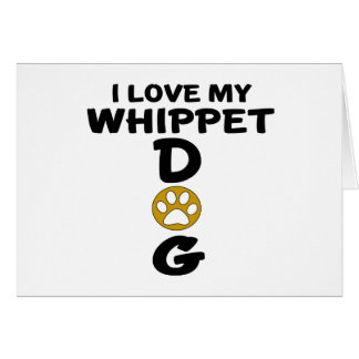 I Love My Whippet Dog Designs Card