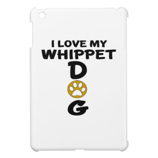 I Love My Whippet Dog Designs iPad Mini Cases