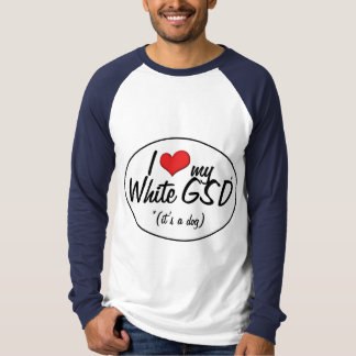 I Love My White GSD (It's a Dog) T-Shirt