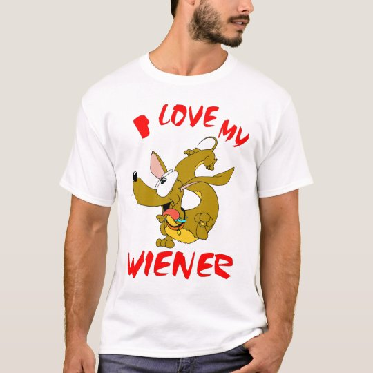 I love my Wiener ! T-Shirt