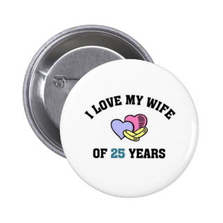 I love my wife of 25 years 2 inch round button