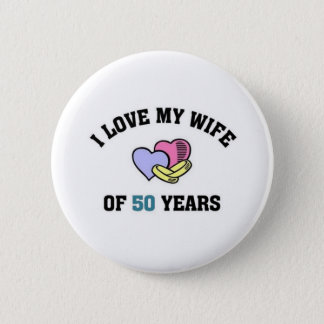 I love my wife of 50 years 2 inch round button
