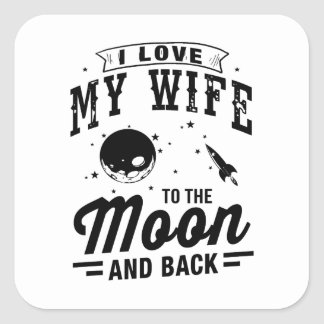 I Love My Wife To The Moon And Back Square Sticker