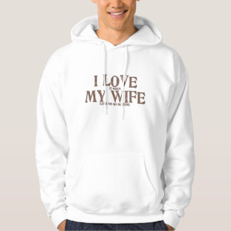 I love my wife(when she lets me go hunting) hoodie