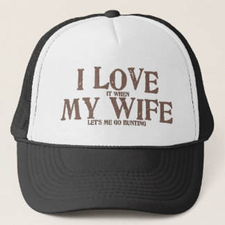 I love my wife when she lets me go hunting trucker hat