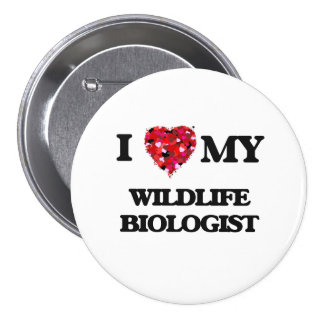 I love my Wildlife Biologist 3 Inch Round Button