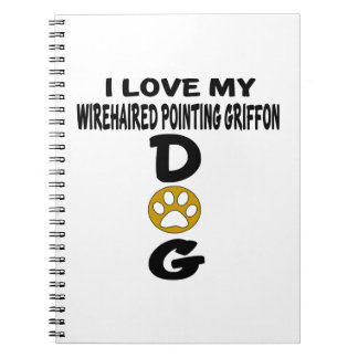 I Love My Wirehaired Pointing Griffon Dog Designs Spiral Notebooks