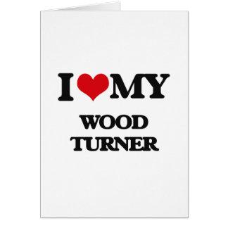 I love my Wood Turner Card