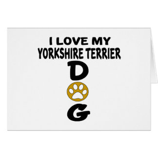 I Love My Yorkshire Terrier Dog Designs Card